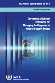 Developing a National Framework for Managing the Response to Nuclear Security Events. IAEA Nuclear Security Series No. 37-G