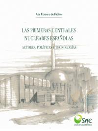 Las primeras centrales nucleares españolas: actores, políticas y tecnologías