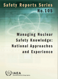 Managing Nuclear Safety Knowledge: National Approaches and Experience. Safety Reports Series No. 105